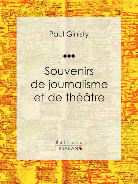 Souvenirs de journalisme et de théâtre