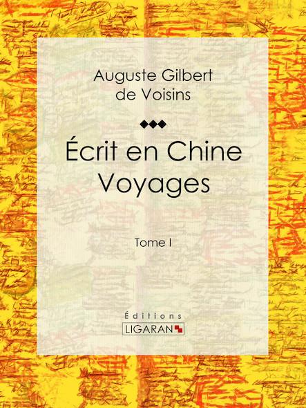 Écrit en Chine : voyages, Tome I