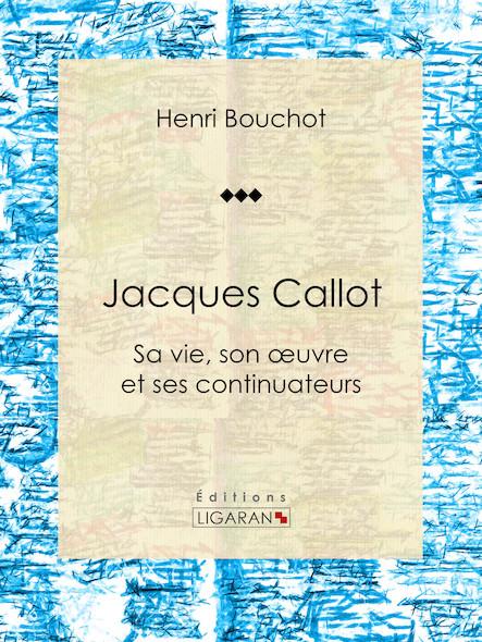 Jacques Callot, Sa vie, son œuvre et ses continuateurs