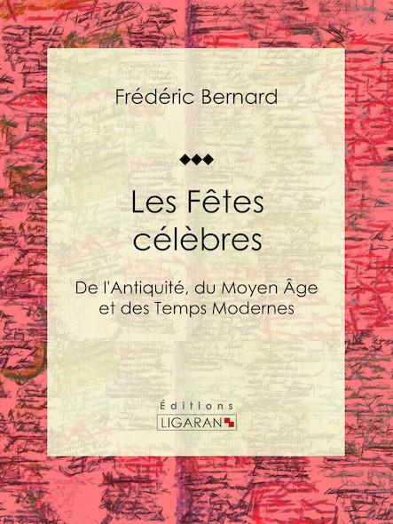 Les Fêtes célèbres, De l'Antiquité, du Moyen Âge et des Temps Modernes