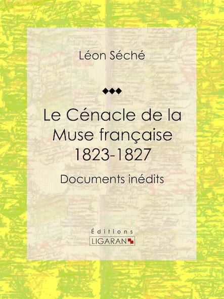 Le Cénacle de la Muse Française : 1823-1827, Documents inédits