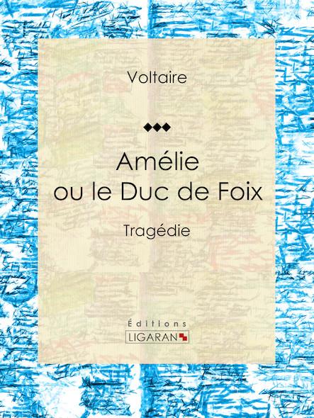 Amélie ou le Duc de Foix, Tragédie