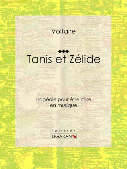 Tanis et Zélide, Tragédie pour être mise en musique