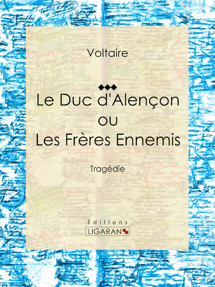 Le Duc d'Alençon ou Les Frères ennemis, Tragédie