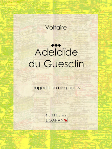 Adelaïde du Guesclin, Tragédie en cinq actes