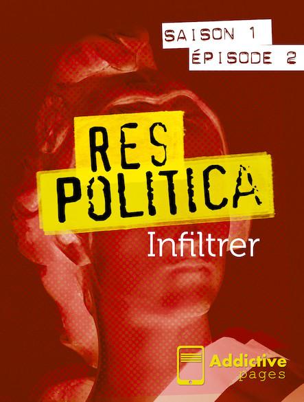 Res Politica - épisode 2 - Infiltrer