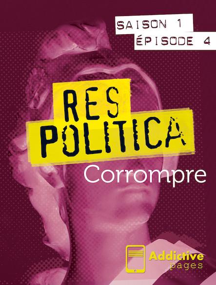 Res Politica - épisode 4 - Corrompre