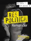 Res Politica - épisode 5 - Renoncer