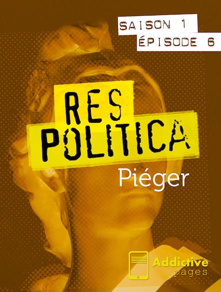 Res Politica - épisode 6 - Piéger