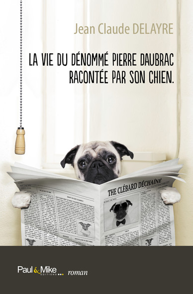 La vie du dénommé Pierre Daubrac racontée par son chien