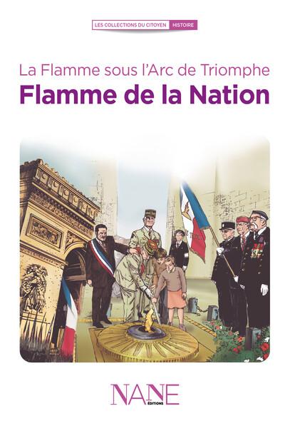 La Flamme sous l'Arc de Triomphe : Flamme de la Nation