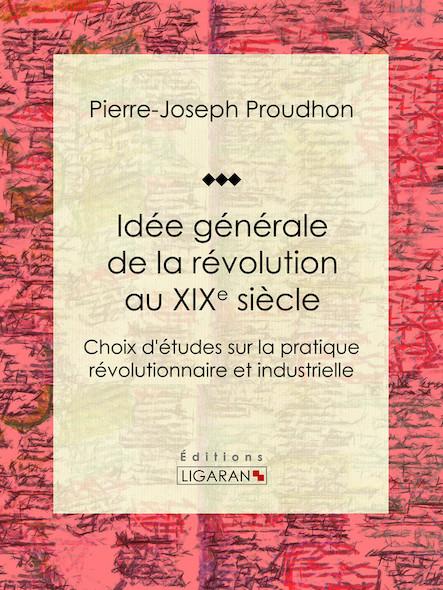 Idée générale de la révolution au XIXe siècle, Choix d'études sur la pratique révolutionnaire et industrielle