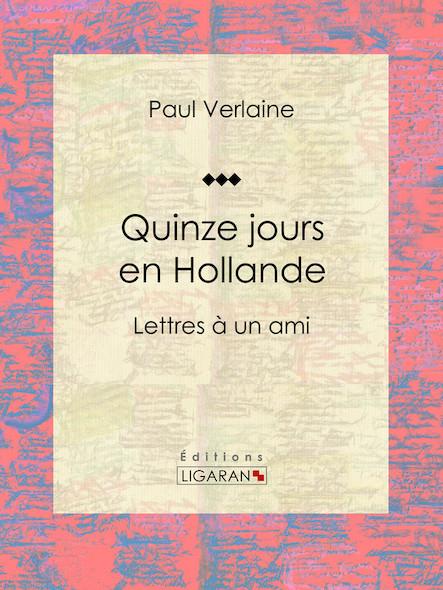 Quinze jours en Hollande, Lettres à un ami