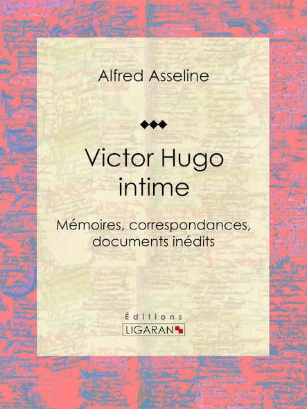 Victor Hugo intime, Mémoires, correspondances, documents inédits