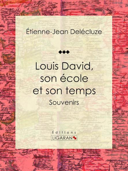 Louis David, son école et son temps, Souvenirs
