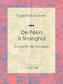 De Pékin à Shanghaï, Souvenirs de voyages | Eugène, Buissonnet