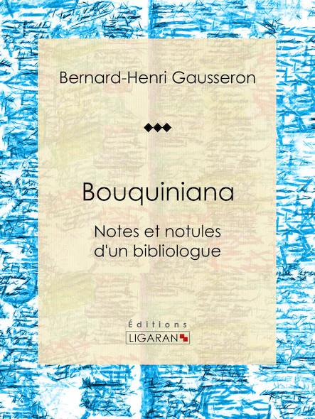 Bouquiniana, Notes et notules d'un bibliologue