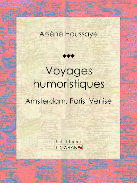 Voyages humoristiques, Amsterdam, Paris, Venise