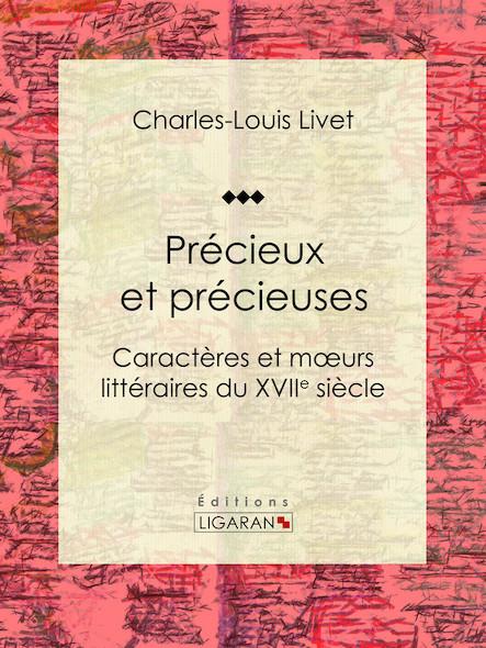 Précieux et précieuses, Caractères et mœurs littéraires du XVIIe siècle