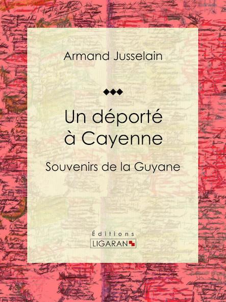 Un déporté à Cayenne, Souvenirs de la Guyane