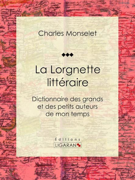 La Lorgnette littéraire, Dictionnaire des grands et des petits auteurs de mon temps