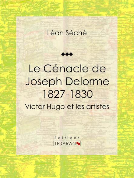 Le Cénacle de Joseph Delorme : 1827-1830, Victor Hugo et les artistes