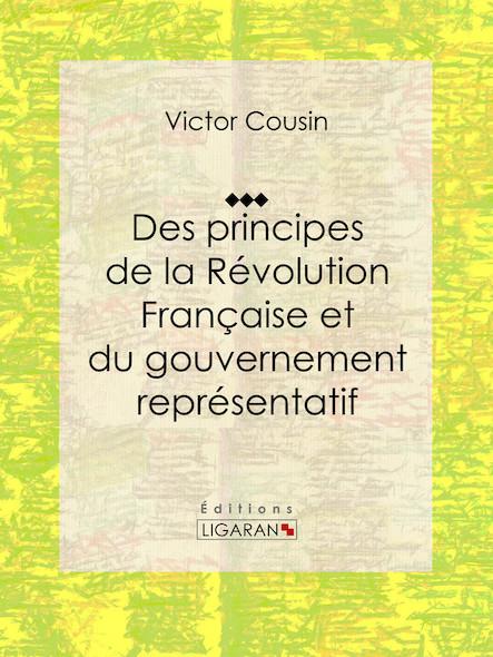 Des principes de la Révolution Française et du gouvernement représentatif, Suivi de Discours politiques