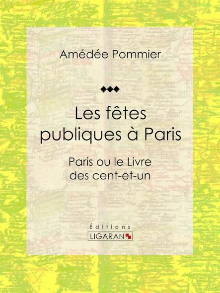 Les fêtes publiques à Paris, Paris ou le Livre des cent-et-un