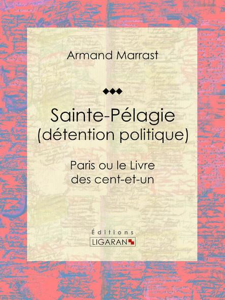 Sainte-Pélagie (détention politique) , Paris ou le Livre des cent-et-un
