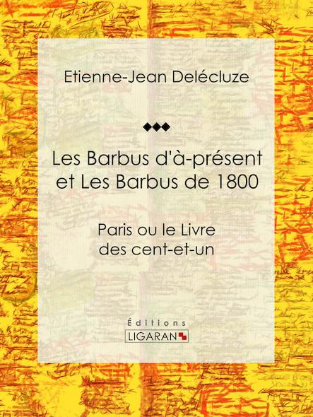 Les Barbus d'à-présent et Les Barbus de 1800, Paris ou le Livre des cent-et-un