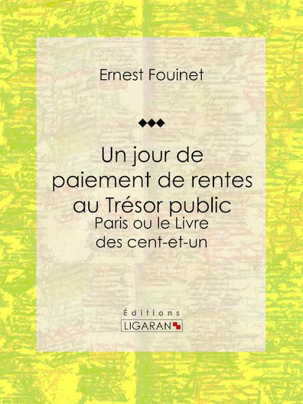 Un jour de paiement de rentes au Trésor public, Paris ou le Livre des cent-et-un