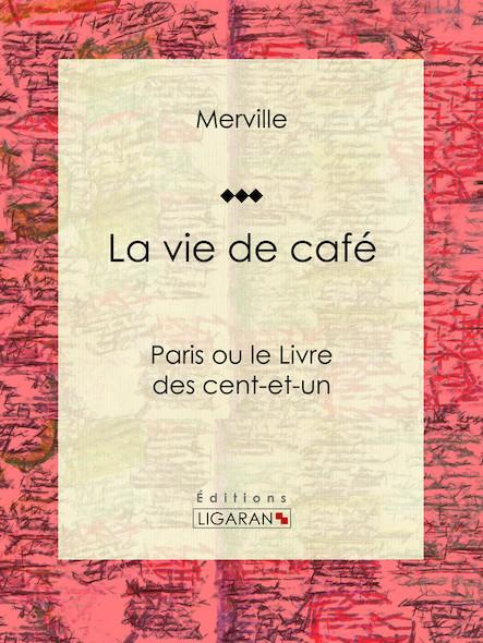 La vie de café, Paris ou le Livre des cent-et-un