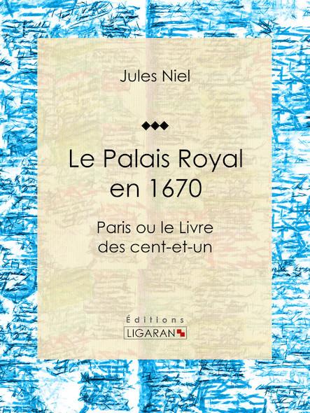 Le Palais Royal en 1670, Paris ou le Livre des cent-et-un