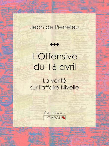 L'Offensive du 16 avril, La vérité sur l'affaire Nivelle