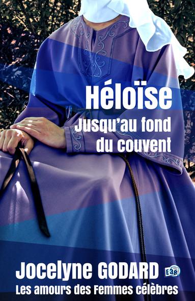 Héloïse, jusqu'au fond du couvent : Les Amours des femmes célèbres