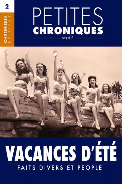 Petites Chroniques #2 : Vacances d'été — Drame, People et Progrès : Petites Chroniques, T2