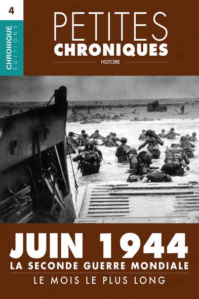 Petites Chroniques #4 : La Seconde Guerre Mondiale — Juin 1944, le mois le plus long : Petites Chroniques, T4