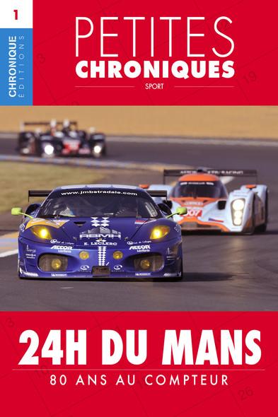 Petites Chroniques #1 : 24 h du Mans — 80 ans au compteur : Petites Chroniques, T1