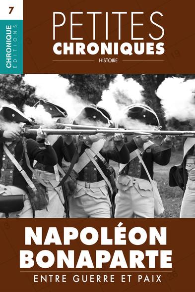 Petites Chroniques #7 : Napoléon Bonaparte — Entre guerre et paix : Petites Chroniques, T7