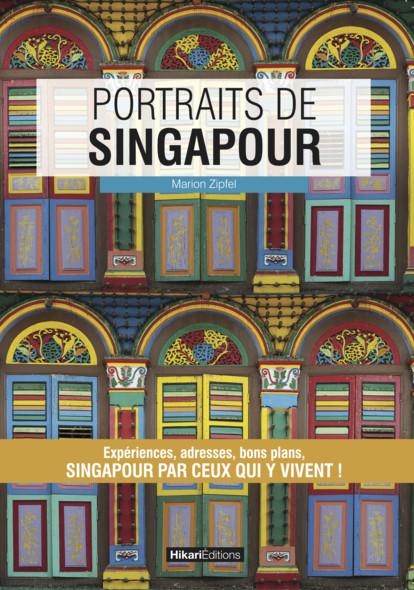 Portraits de Singapour : Singapour par ceux qui y vivent !