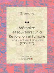 Mémoires et souvenirs sur la Révolution et l'Empire, Le Tribunal révolutionnaire (1793-1795) | Lenôtre, G.