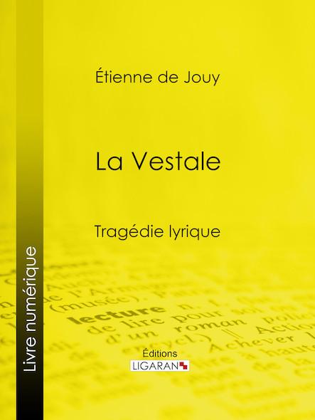 La Vestale, Tragédie lyrique
