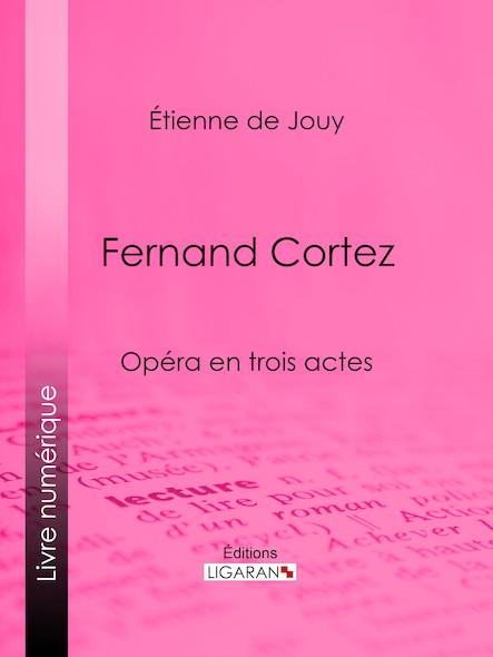 Fernand Cortez, Opéra en trois actes
