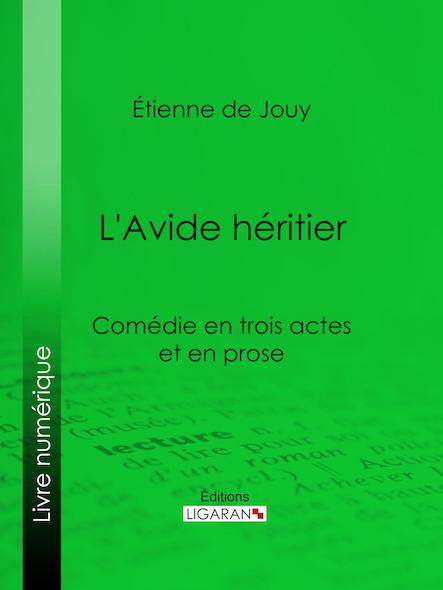 L'Avide héritier, Comédie en trois actes et en prose