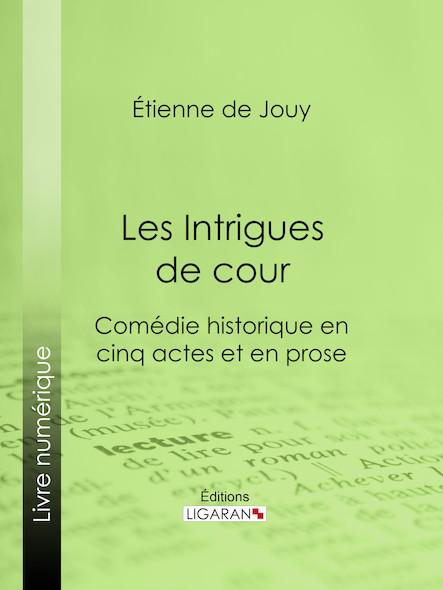 Les Intrigues de cour, Comédie historique en cinq actes et en prose