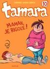 Tamara - Tome 10 - Maman, je rigole !