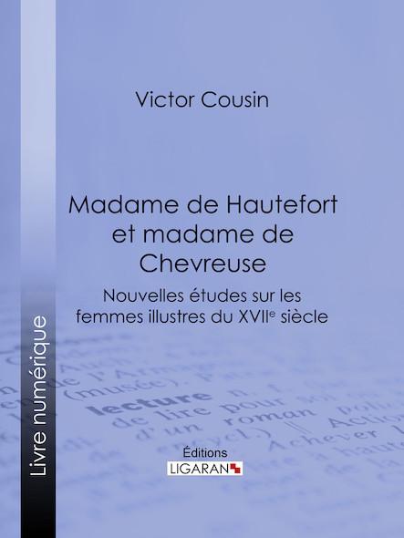 Madame de Hautefort et madame de Chevreuse, Nouvelles études sur les femmes illustres du XVIIe siècle