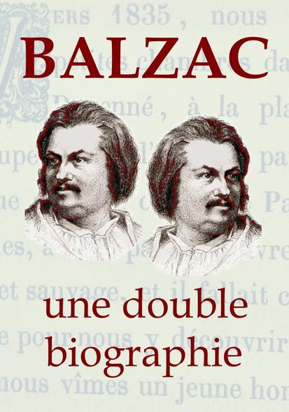 BALZAC, une double biographie : La vie extravagante de Balzac, vue par ses proches…