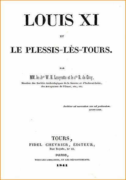 Louis XI et le Plessis-lès-Tours : Biographie détaillée de Louis XI, par deux érudits du 19e siècle
