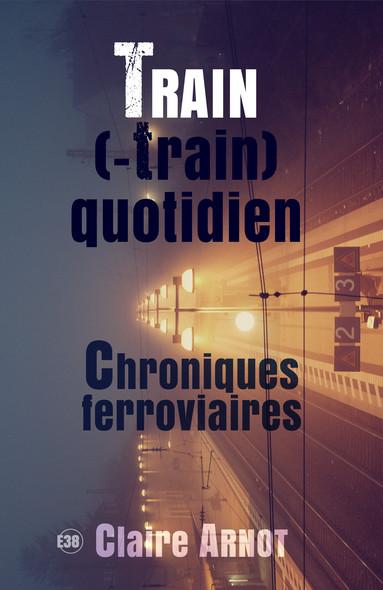 Train (-train) quotidien Chroniques ferroviaires